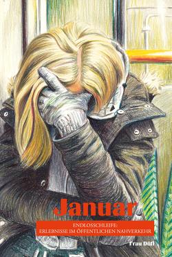Januar – Endlosschleife: Erlebnisse im öffentlichen Nahverkehr von Düfi,  Frau