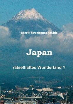 JAPAN – Rätselhaftes Wunderland? von Stuckenschmidt,  Dierk