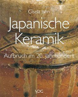 Japanische Keramik – Aufbruch im 20. Jahrhundert von Jahn,  Gisela
