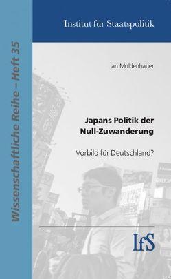Japans Politik der Null-Zuwanderung von Moldenhauer,  Jan