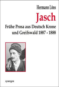 Jasch. Frühe Prosa aus Deutsch Krone und Greifswald 1887 -1888 von Löns,  Hermann