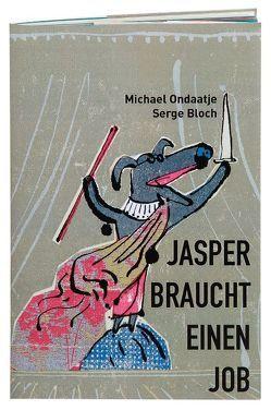 Jasper braucht einen Job von Berner,  Rotraut Susanne, Bloch,  Serge, Leube,  Anna, Ondaatje,  Michael