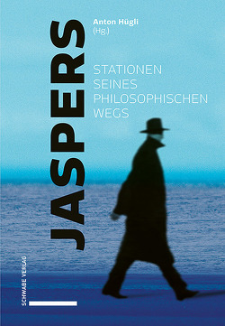 Jaspers – Stationen seines philosophischen Wegs von Hügli,  Anton