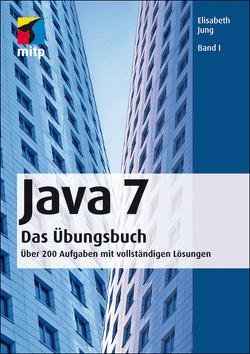 Java 7 Das Übungsbuch Band I von Jung,  Elisabeth