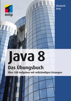 Java 8 Das Übungsbuch von Jung,  Elisabeth