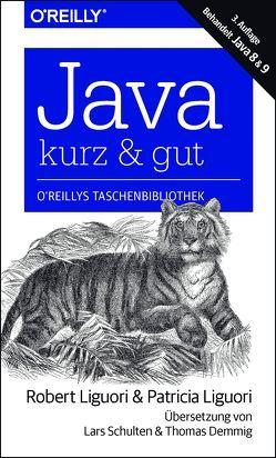 Java – kurz & gut von Demmig,  Thomas, Liguori,  Patricia, Liguori,  Robert James, Schulten,  Lars