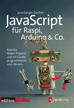 JavaScript für Raspi, Arduino & Co. von Danger Gardner,  Lyza, Gronau,  Volkmar