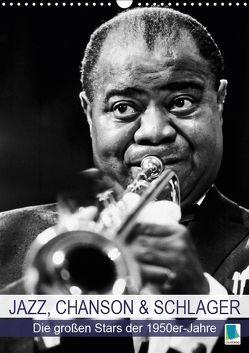 Jazz, Chanson und Schlager – die großen Stars der 1950er-Jahre (Wandkalender 2019 DIN A3 hoch) von CALVENDO