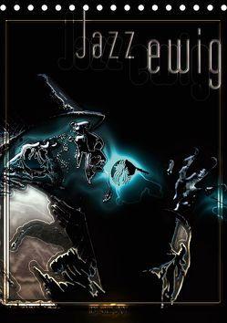 Jazz Ewig (Tischkalender 2019 DIN A5 hoch)