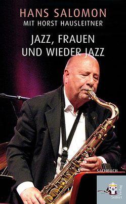 Jazz, Frauen und wieder Jazz von Hausleitner,  Horst, Salomon,  Hans
