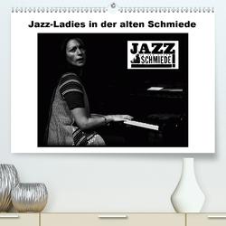 Jazz Ladies in der alten Schmiede (Premium, hochwertiger DIN A2 Wandkalender 2020, Kunstdruck in Hochglanz) von Gräf,  Ulrich