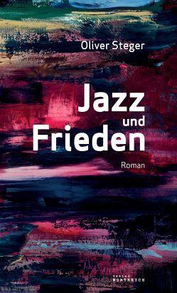 Jazz und Frieden von Steger,  Oliver
