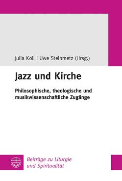 Jazz und Kirche von Koll,  Julia, Steinmetz,  Uwe