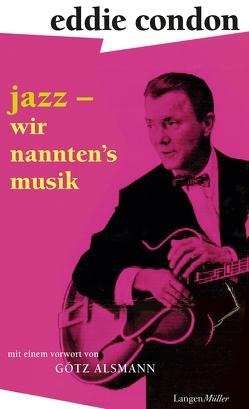 Jazz – wir nannten's Musik von Alsmann,  Götz, Condon,  Eddie, Condon,  Maggie, Düder,  Rolf, Schüten,  Herbert