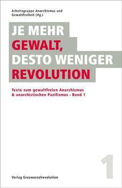 Je mehr Gewalt, desto weniger Revolution von Arbeitsgruppe Anarchismus und Gewaltfreiheit