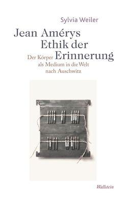 Jean Amérys Ethik der Erinnerung von Weiler,  Sylvia