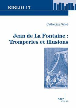 Jean de La Fontaine: Tromperies et illusions von Grisé,  Catherine