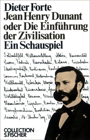 Jean Henry Dunant oder Die Einführung der Zivilisation von Forte,  Dieter