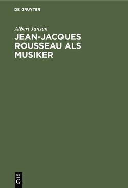 Jean-Jacques Rousseau als Musiker von Jansen,  Albert