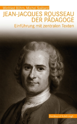 Jean-Jacques Rousseau, der Pädagoge von Böhm,  Winfried, Soëtard,  Michel
