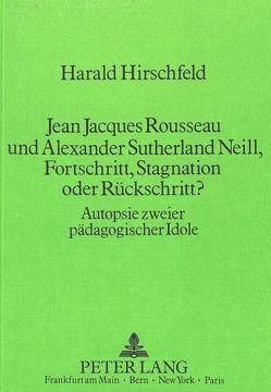 Jean Jacques Rousseau und Alexander Sutherland Neill, Fortschritt, Stagnation oder Rückschritt? von Hirschfeld,  Harald