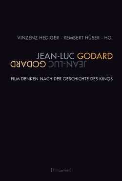 Jean-Luc Godard von Engell,  Lorenz, Fahle,  Oliver, Hediger,  Vinzenz, Hüser,  Rembert, Voss,  Christiane