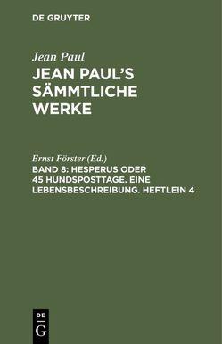 Jean Paul's Sämmtliche Werke / Hesperus oder 45 Hundsposttage. Eine Lebensbeschreibung. Heftlein 4 von Foerster,  Ernst