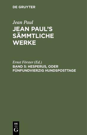 Jean Paul's Sämmtliche Werke / Hesperus, oder Fünfundvierzig Hundsposttage von Foerster,  Ernst
