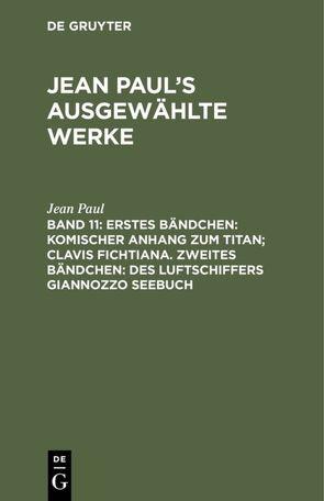 Jean Paul's ausgewählte Werke / Erstes Bändchen: Komischer Anhang zum Titan; Clavis Fichtiana. Zweites Bändchen: Des Luftschiffers Giannozzo Seebuch von Paul,  Jean