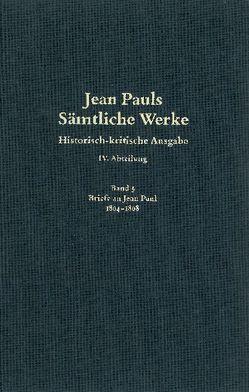 Jean Pauls Sämtliche Werke. Vierte Abteilung: Briefe an Jean Paul / 1804 bis 1808 von Paulus,  Jörg