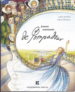 Jeanne Antoinette de Pompadour von Offermann,  Andrea, Weisbrod,  Andrea