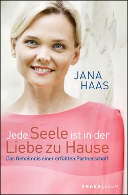 Jede Seele ist in der Liebe zu Hause von Haas,  Jana