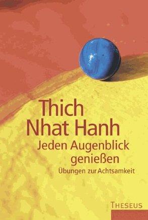 Jeden Augenblick genießen von Thich,  Nhat Hanh