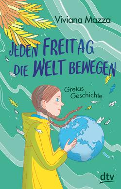 Jeden Freitag die Welt bewegen – Gretas Geschichte von Macellari,  Elisa, Mazza,  Viviana, Neiske,  Christina