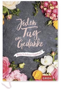 Jeden Tag ein Gedanke – mein 5-Jahres-Tagebuch (Blumen) von Groh Kreativteam