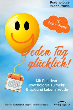 Psychologie in der Praxis: Jeden Tag glücklich! von Dr. Fessler,  Roman, Dr. Guldenschuh-Fessler,  Beate