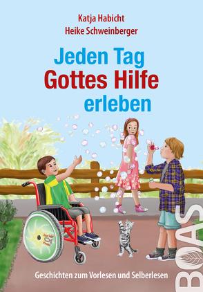 Jeden Tag Gottes Hilfe erleben von Habicht,  Katja, Schweinberger,  Heike