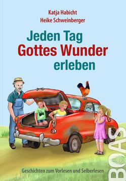 Jeden Tag Gottes Wunder erleben von Habicht,  Katja, Schweinberger,  Heike