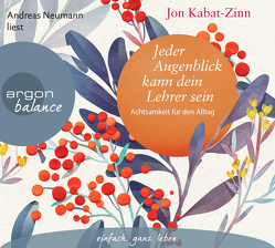 Jeder Augenblick kann dein Lehrer sein von Kabat-Zinn,  Jon, Kappen,  Horst, Neumann,  Andreas