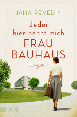 Jeder hier nennt mich Frau Bauhaus von Revedin,  Jana