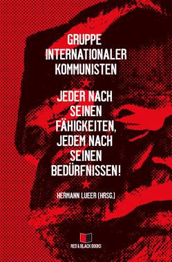 Jeder nach seinen Fähigkeiten, jedem nach seinen Bedürfnissen! von Gruppe internationaler Kommunisten