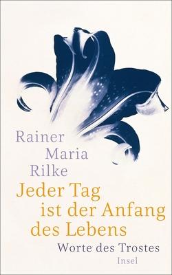 Jeder Tag ist der Anfang des Lebens von Baer,  Ulrich, Rilke,  Rainer Maria