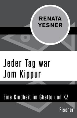 Jeder Tag war Jom Kippur von Körte,  Mona, Yesner,  Renata