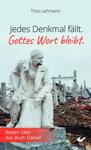 Jedes Denkmal fällt – Gottes Wort bleibt! von Lehmann,  Theo