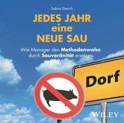 Jedes Jahr eine neue Sau: Wie Manager den Methodenwahn durch Souveränität ersetzen von Dietrich,  Sabine