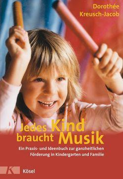 Jedes Kind braucht Musik von Kreusch-Jacob,  Dorothée, Markus,  Ursula