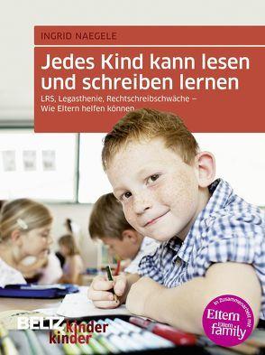 Jedes Kind kann lesen und schreiben lernen von Naegele,  Ingrid M.