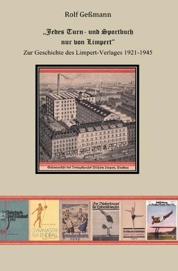 """""""Jedes Turn- und Sportbuch nur von Limpert"""". Zur Geschichte des Limpert-Verlages 1921-1945 von Gessmann,  Rolf"""