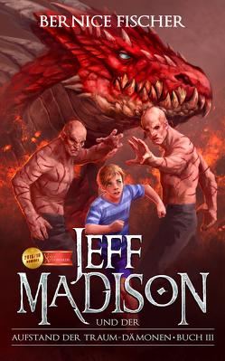 Jeff Madison und der Aufstand der Traum-Dämonen – Buch III von Fischer,  André J, Fischer,  Bernice