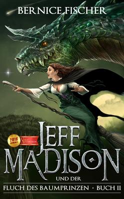 Jeff Madison und der Fluch des Baumprinzen – Buch II von Fischer,  André J, Fischer,  Bernice